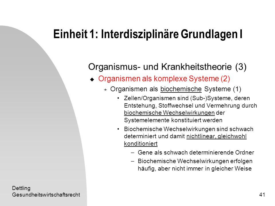 Dettling Gesundheitswirtschaftsrecht41 Einheit 1: Interdisziplinäre Grundlagen I Organismus- und Krankheitstheorie (3) Organismen als komplexe Systeme