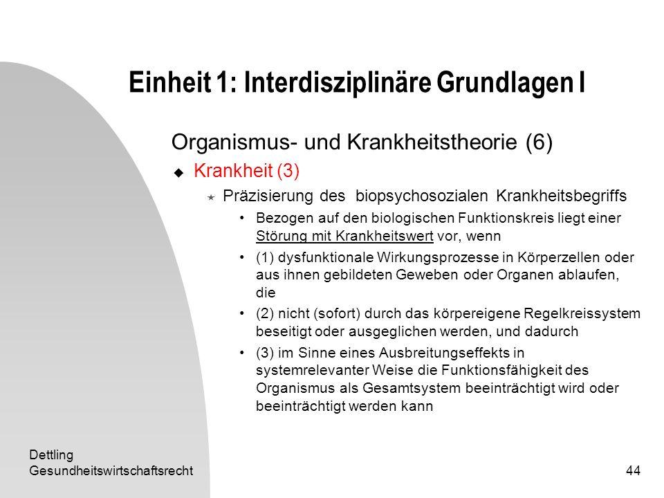 Dettling Gesundheitswirtschaftsrecht44 Einheit 1: Interdisziplinäre Grundlagen I Organismus- und Krankheitstheorie (6) Krankheit (3) Präzisierung des