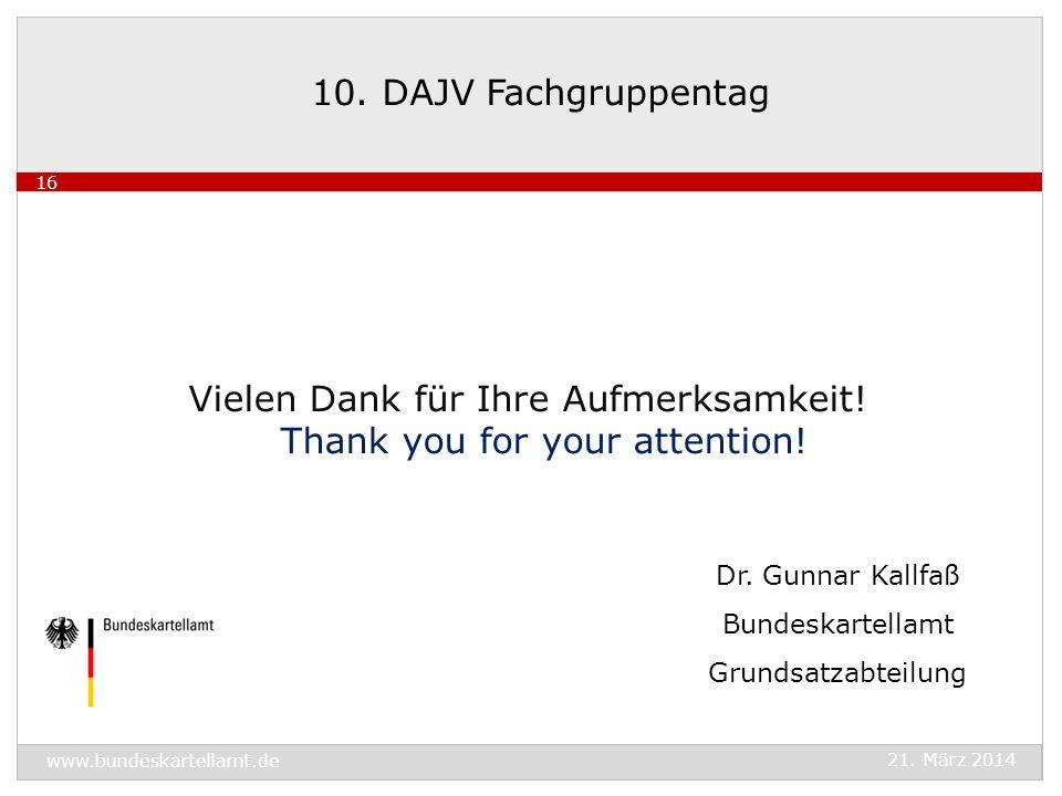 Vielen Dank für Ihre Aufmerksamkeit! Thank you for your attention! Dr. Gunnar Kallfaß Bundeskartellamt Grundsatzabteilung 10. DAJV Fachgruppentag 21.