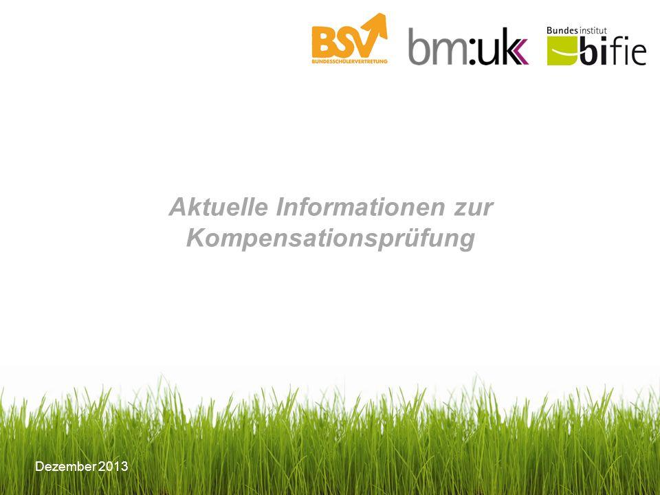 © BIFIE/Erika Schmid Dezember 2013 Aktuelle Informationen zur Kompensationsprüfung