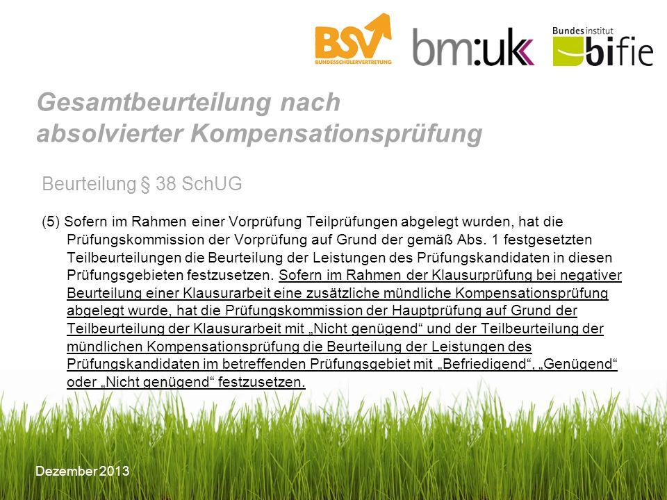© BIFIE/Erika Schmid Dezember 2013 Gesamtbeurteilung nach absolvierter Kompensationsprüfung Beurteilung § 38 SchUG (5) Sofern im Rahmen einer Vorprüfu