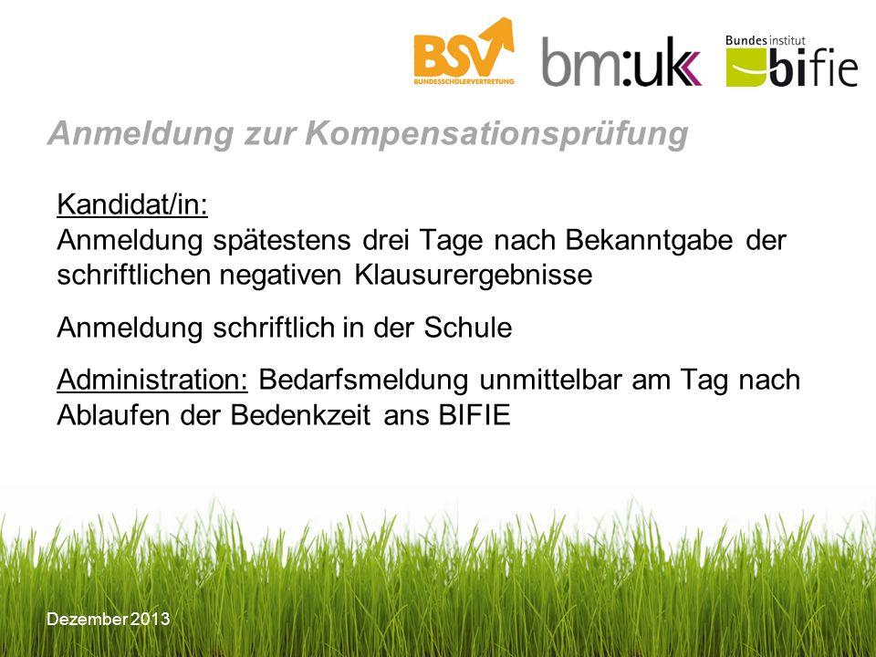 © BIFIE/Erika Schmid Dezember 2013 Anmeldung zur Kompensationsprüfung Kandidat/in: Anmeldung spätestens drei Tage nach Bekanntgabe der schriftlichen n