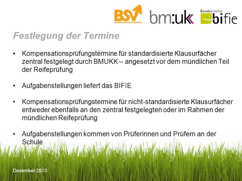 © BIFIE/Erika Schmid Dezember 2013 Festlegung der Termine Kompensationsprüfungstermine für standardisierte Klausurfächer zentral festgelegt durch BMUK