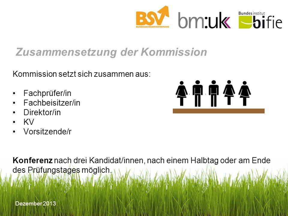 © BIFIE/Erika Schmid Dezember 2013 Zusammensetzung der Kommission Kommission setzt sich zusammen aus: Fachprüfer/in Fachbeisitzer/in Direktor/in KV Vo