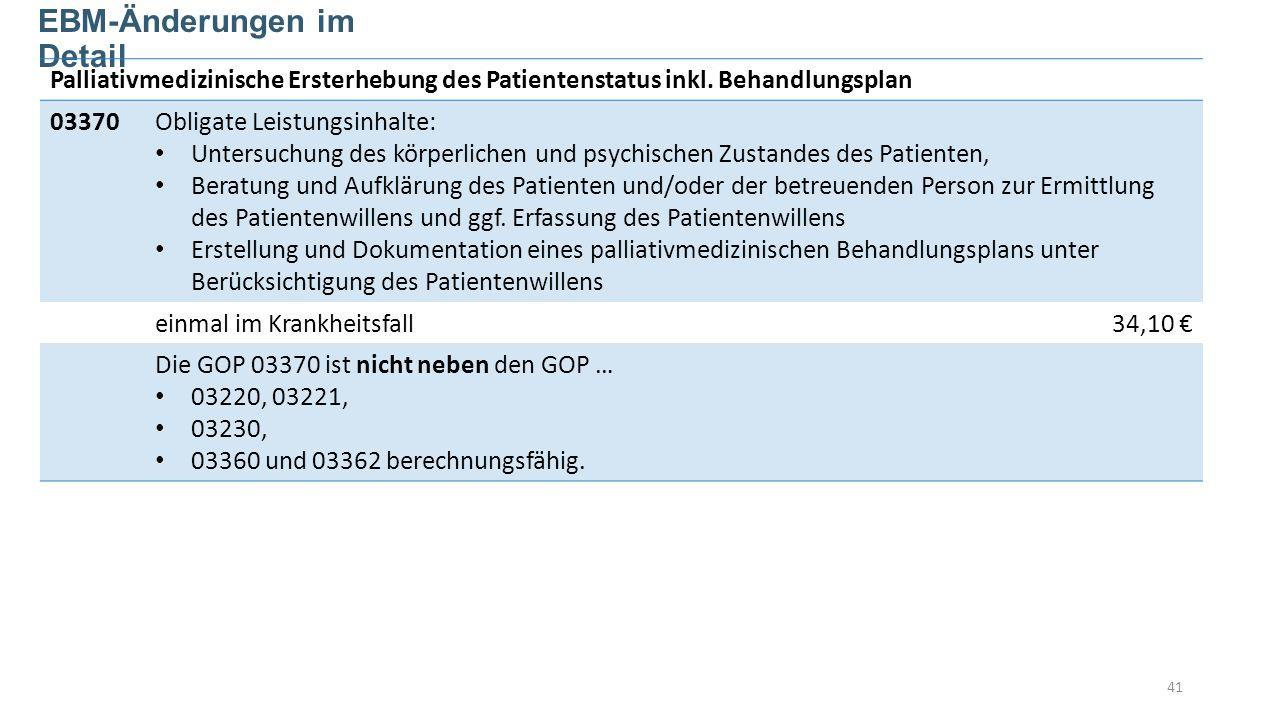 41 EBM-Änderungen im Detail Palliativmedizinische Ersterhebung des Patientenstatus inkl.