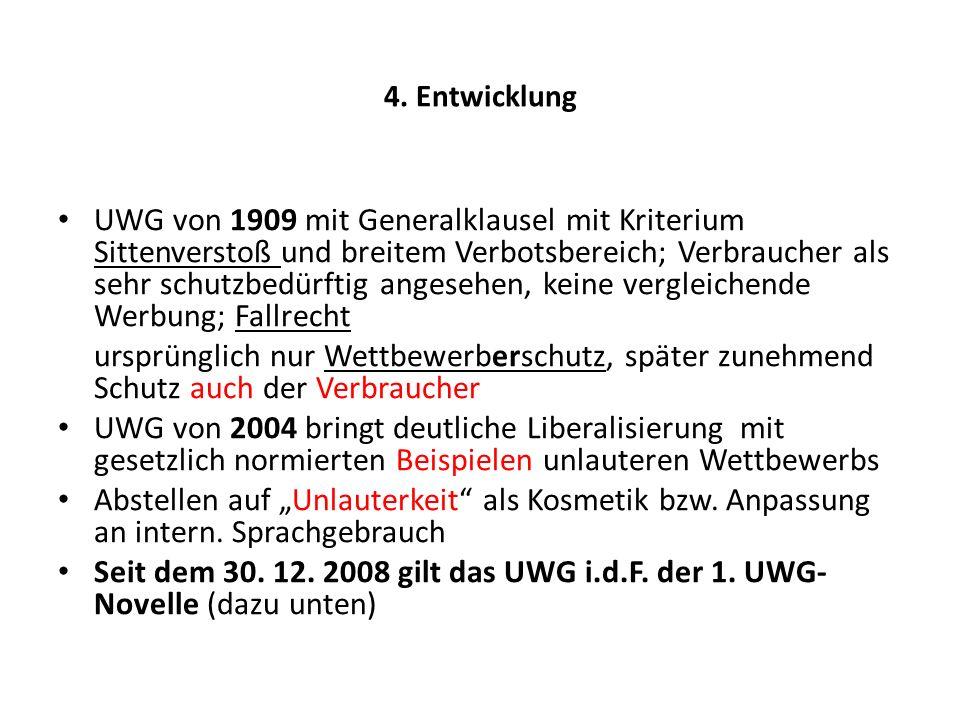 4. Entwicklung UWG von 1909 mit Generalklausel mit Kriterium Sittenverstoß und breitem Verbotsbereich; Verbraucher als sehr schutzbedürftig angesehen,