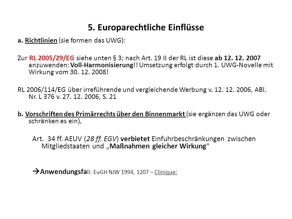 5. Europarechtliche Einflüsse a. Richtlinien (sie formen das UWG): Zur RL 2005/29/EG siehe unten § 3; nach Art. 19 II der RL ist diese ab 12. 12. 2007