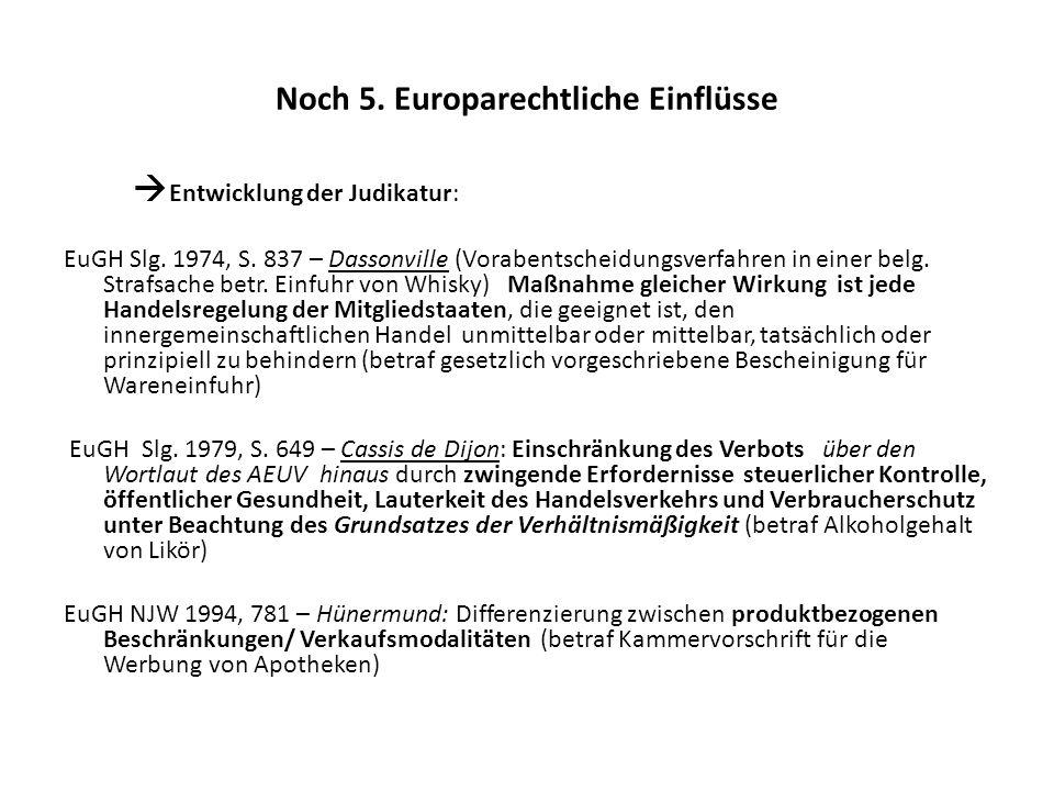 Noch 5. Europarechtliche Einflüsse Entwicklung der Judikatur: EuGH Slg. 1974, S. 837 – Dassonville (Vorabentscheidungsverfahren in einer belg. Strafsa