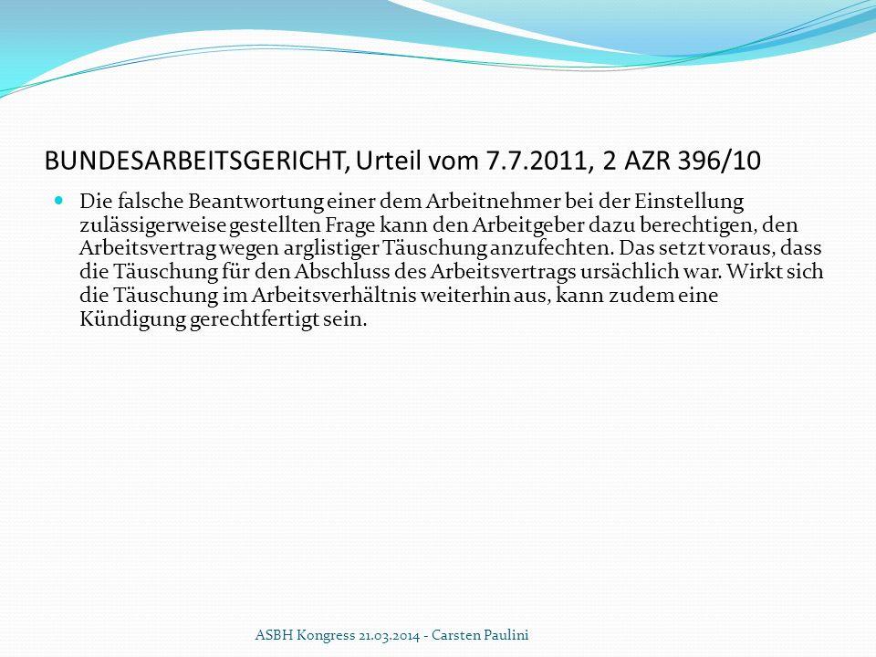 BUNDESARBEITSGERICHT, Urteil vom 7.7.2011, 2 AZR 396/10 Die falsche Beantwortung einer dem Arbeitnehmer bei der Einstellung zulässigerweise gestellten