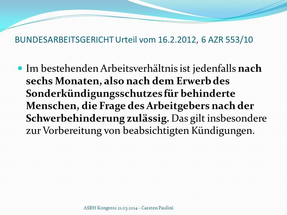 BUNDESARBEITSGERICHT Urteil vom 16.2.2012, 6 AZR 553/10 Im bestehenden Arbeitsverhältnis ist jedenfalls nach sechs Monaten, also nach dem Erwerb des S