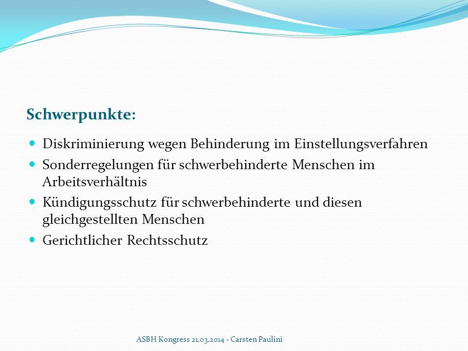 Schwerpunkte: Diskriminierung wegen Behinderung im Einstellungsverfahren Sonderregelungen für schwerbehinderte Menschen im Arbeitsverhältnis Kündigung