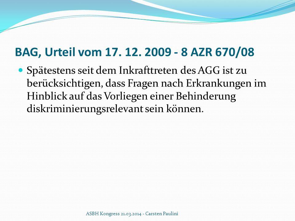 BAG, Urteil vom 17. 12. 2009 - 8 AZR 670/08 Spätestens seit dem Inkrafttreten des AGG ist zu berücksichtigen, dass Fragen nach Erkrankungen im Hinblic