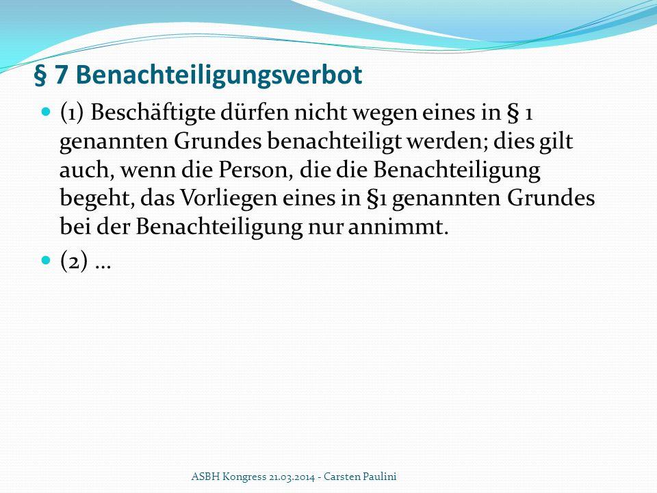 § 7 Benachteiligungsverbot (1) Beschäftigte dürfen nicht wegen eines in § 1 genannten Grundes benachteiligt werden; dies gilt auch, wenn die Person, d