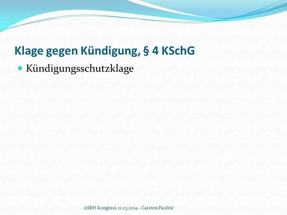 Klage gegen Kündigung, § 4 KSchG Kündigungsschutzklage ASBH Kongress 21.03.2014 - Carsten Paulini
