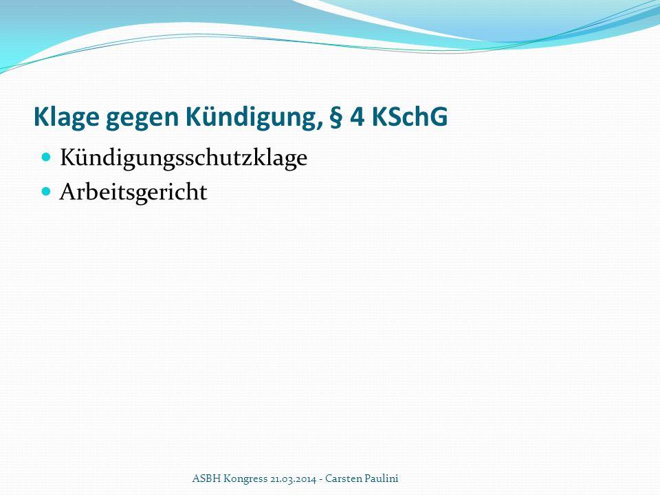 Klage gegen Kündigung, § 4 KSchG Kündigungsschutzklage Arbeitsgericht ASBH Kongress 21.03.2014 - Carsten Paulini