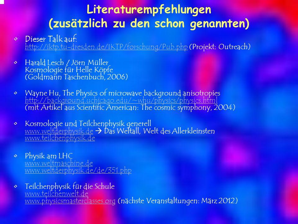 Literaturempfehlungen (zusätzlich zu den schon genannten) Dieser Talk auf: http://iktp.tu-dresden.de/IKTP/forschung/Pub.php (Projekt: Outreach) http:/