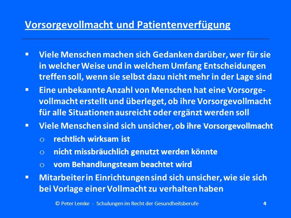 © Peter Lemke - Schulungen im Recht der Gesundheitsberufe25 Vorsorgevollmacht und Patientenverfügung Diese Vollmacht erstreckt sich auch auf alle Angelegenheiten der Personensorge, insbesondere der Gesundheitssorge.