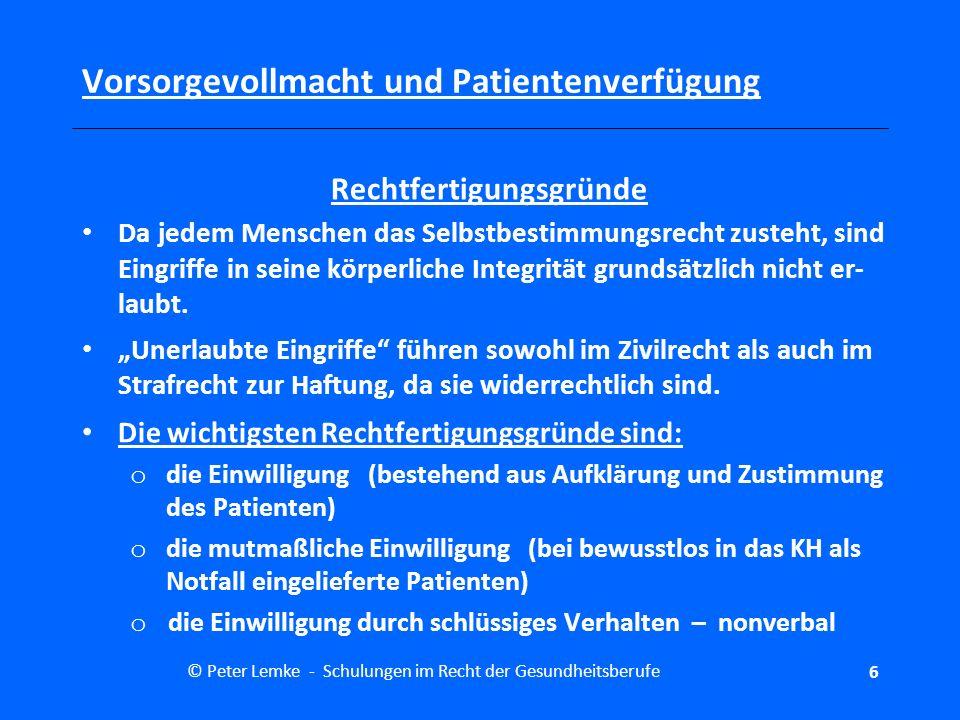 © Peter Lemke - Schulungen im Recht der Gesundheitsberufe27 Vorsorgevollmacht und Patientenverfügung Wenn ich die Vollmacht widerrufe, muss mir der Bevollmächtigte das Original dieser Vollmacht zurückgeben.