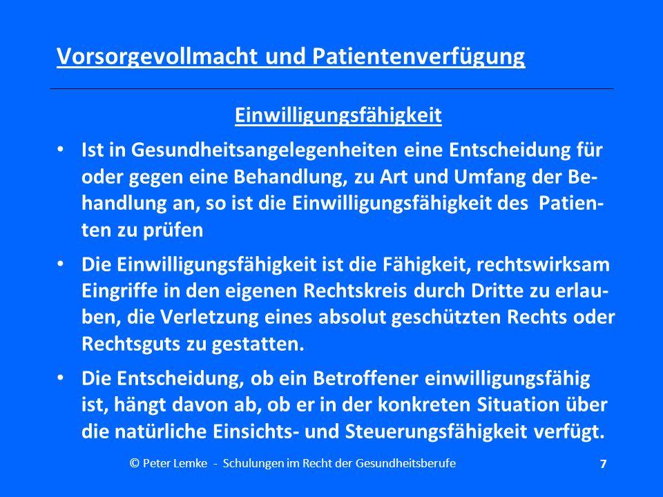 © Peter Lemke - Schulungen im Recht der Gesundheitsberufe18 Vorsorgevollmacht und Patientenverfügung Vorsorgevollmacht Vereinbarung im Innenverhältnis von Vollmachtgeber und Bevollmächtigten sind möglich - z.B.