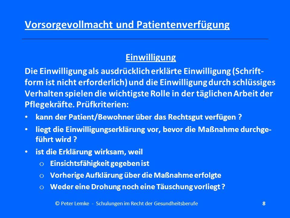 © Peter Lemke - Schulungen im Recht der Gesundheitsberufe9 Vorsorgevollmacht und Patientenverfügung Diese Erlaubnis ist eine höchstpersönliche Entscheidung.