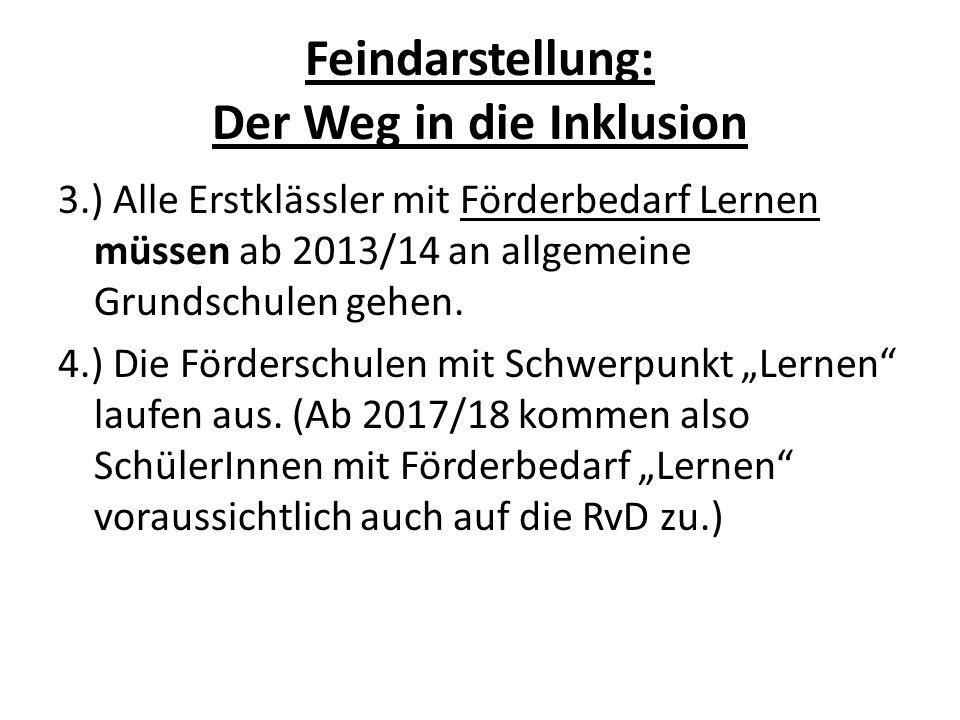 Feindarstellung: Der Weg in die Inklusion 3.) Alle Erstklässler mit Förderbedarf Lernen müssen ab 2013/14 an allgemeine Grundschulen gehen. 4.) Die Fö