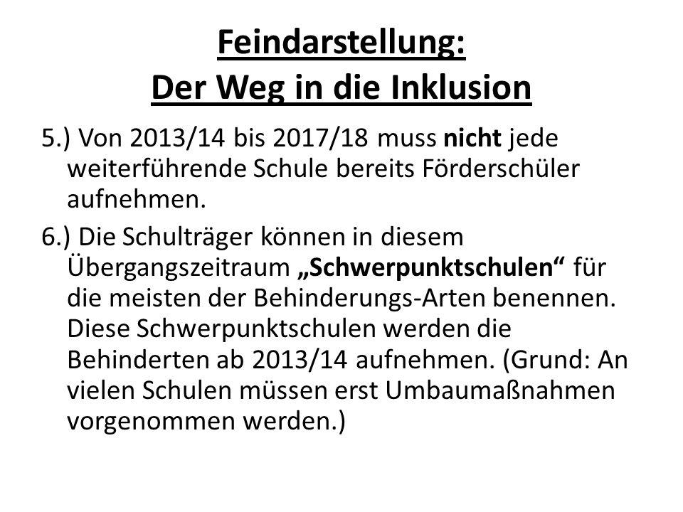 Feindarstellung: Der Weg in die Inklusion 5.) Von 2013/14 bis 2017/18 muss nicht jede weiterführende Schule bereits Förderschüler aufnehmen. 6.) Die S