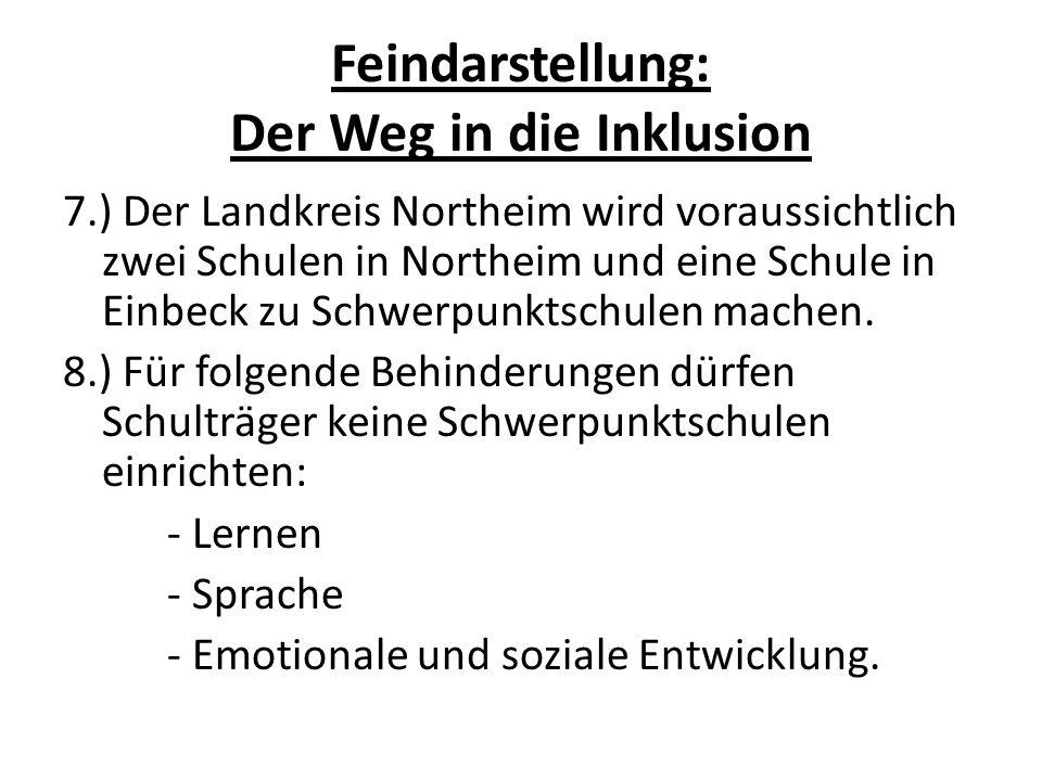Feindarstellung: Der Weg in die Inklusion 7.) Der Landkreis Northeim wird voraussichtlich zwei Schulen in Northeim und eine Schule in Einbeck zu Schwe