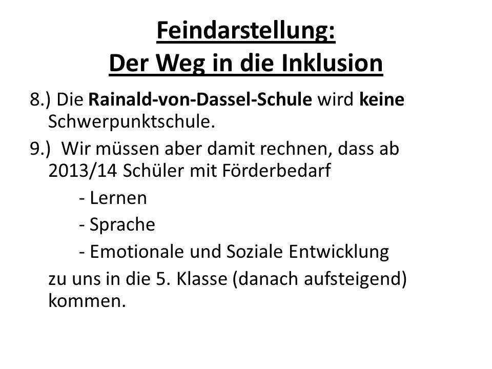 Feindarstellung: Der Weg in die Inklusion 8.) Die Rainald-von-Dassel-Schule wird keine Schwerpunktschule. 9.) Wir müssen aber damit rechnen, dass ab 2