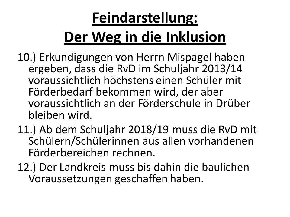 Feindarstellung: Der Weg in die Inklusion 10.) Erkundigungen von Herrn Mispagel haben ergeben, dass die RvD im Schuljahr 2013/14 voraussichtlich höchs