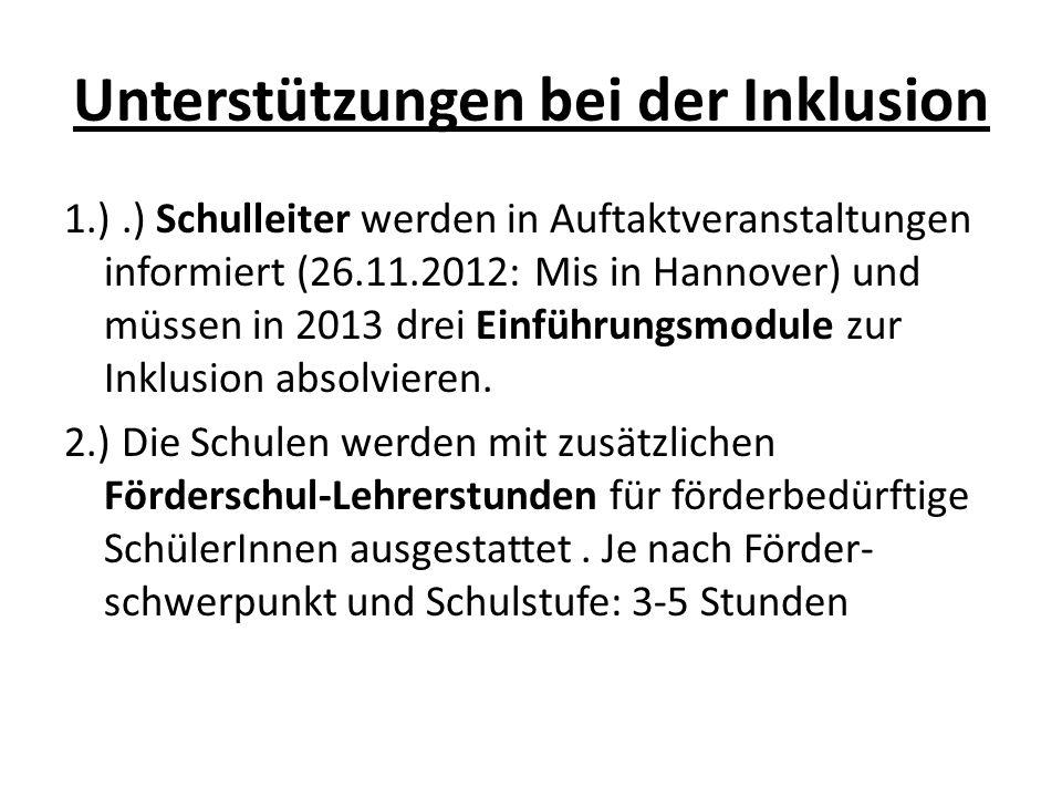 Unterstützungen bei der Inklusion 1.).) Schulleiter werden in Auftaktveranstaltungen informiert (26.11.2012: Mis in Hannover) und müssen in 2013 drei