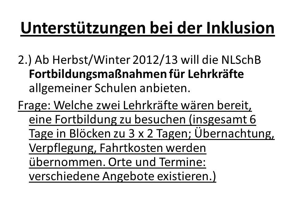 Unterstützungen bei der Inklusion 2.) Ab Herbst/Winter 2012/13 will die NLSchB Fortbildungsmaßnahmen für Lehrkräfte allgemeiner Schulen anbieten. Frag