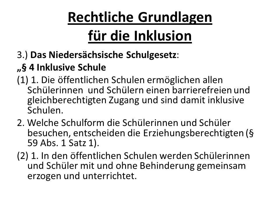 Rechtliche Grundlagen für die Inklusion 3.) Das Niedersächsische Schulgesetz: § 4 Inklusive Schule (1) 1. Die öffentlichen Schulen ermöglichen allen S