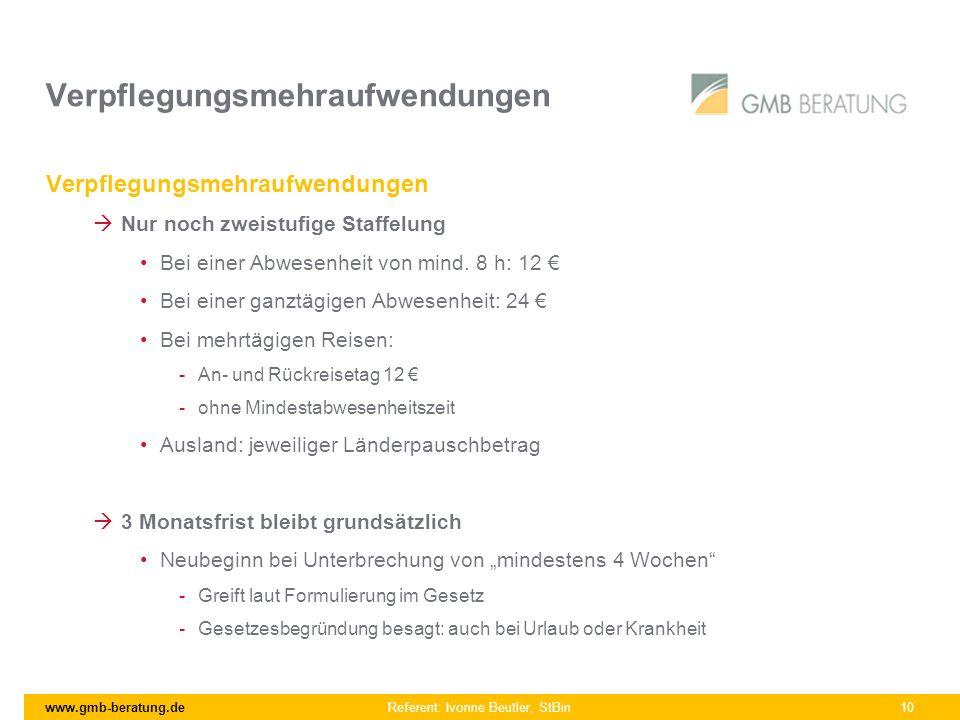 www.gmb-beratung.de Referent: Ivonne Beutler, StBin 10 Verpflegungsmehraufwendungen Nur noch zweistufige Staffelung Bei einer Abwesenheit von mind. 8