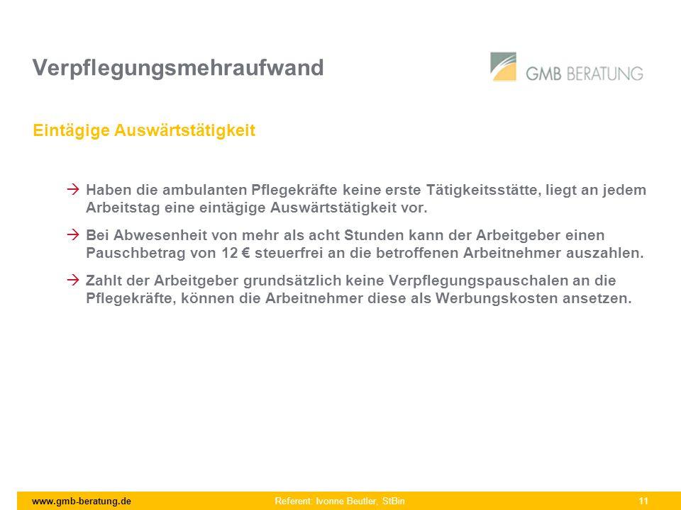 www.gmb-beratung.de Referent: Ivonne Beutler, StBin 11 Verpflegungsmehraufwand Eintägige Auswärtstätigkeit Haben die ambulanten Pflegekräfte keine ers