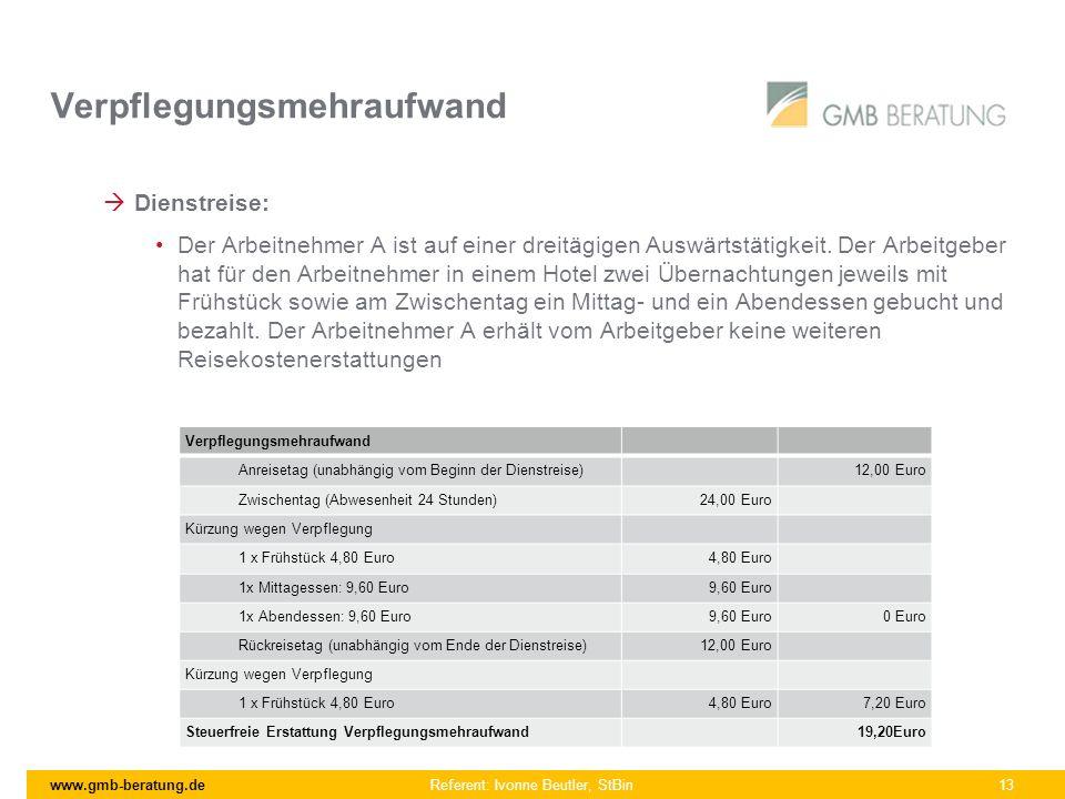 www.gmb-beratung.de Referent: Ivonne Beutler, StBin 13 Verpflegungsmehraufwand Dienstreise: Der Arbeitnehmer A ist auf einer dreitägigen Auswärtstätig