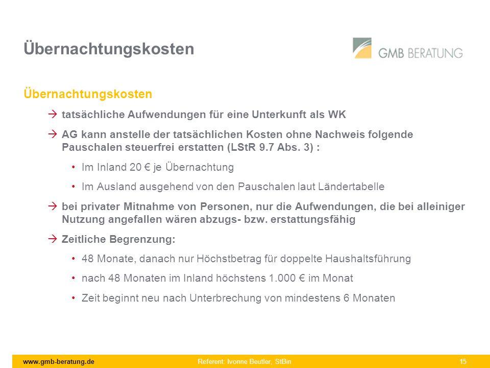 www.gmb-beratung.de Referent: Ivonne Beutler, StBin 15 Übernachtungskosten tatsächliche Aufwendungen für eine Unterkunft als WK AG kann anstelle der t