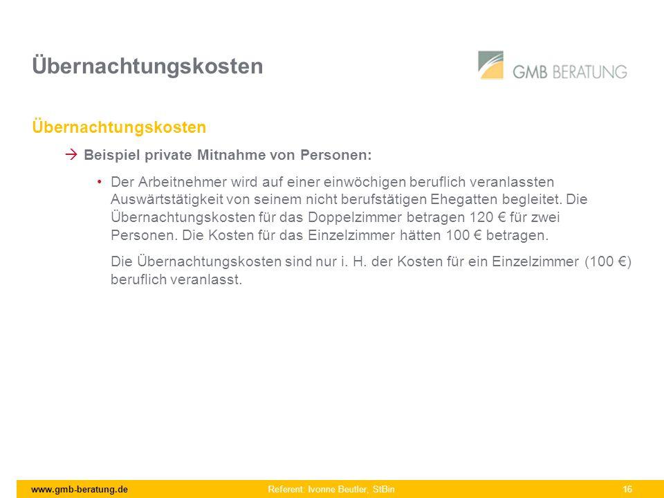www.gmb-beratung.de Referent: Ivonne Beutler, StBin 16 Übernachtungskosten Beispiel private Mitnahme von Personen: Der Arbeitnehmer wird auf einer ein