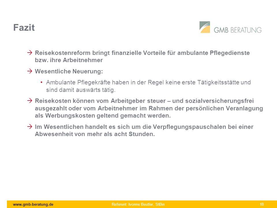 www.gmb-beratung.de Referent: Ivonne Beutler, StBin 18 Fazit Reisekostenreform bringt finanzielle Vorteile für ambulante Pflegedienste bzw. ihre Arbei