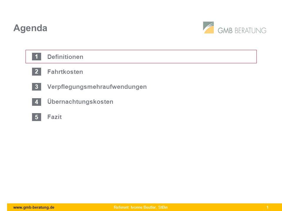 www.gmb-beratung.de Referent: Ivonne Beutler, StBin 1 Agenda Definitionen Fahrtkosten Verpflegungsmehraufwendungen Übernachtungskosten Fazit 1 2 3 4 5