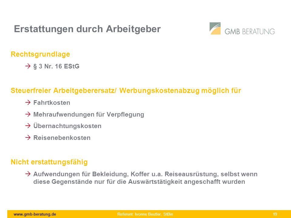 www.gmb-beratung.de Erstattungen durch Arbeitgeber Rechtsgrundlage § 3 Nr. 16 EStG Steuerfreier Arbeitgeberersatz/ Werbungskostenabzug möglich für Fah