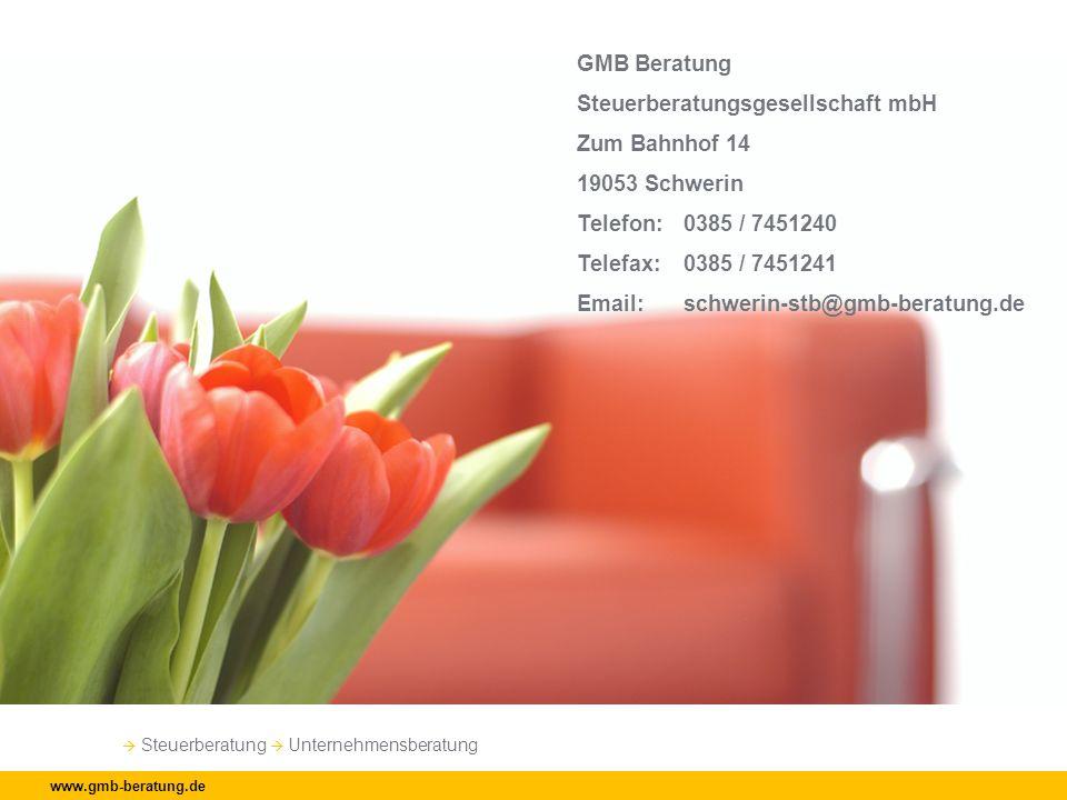 Steuerberatung Unternehmensberatung www.gmb-beratung.de GMB Beratung Steuerberatungsgesellschaft mbH Zum Bahnhof 14 19053 Schwerin Telefon: 0385 / 745