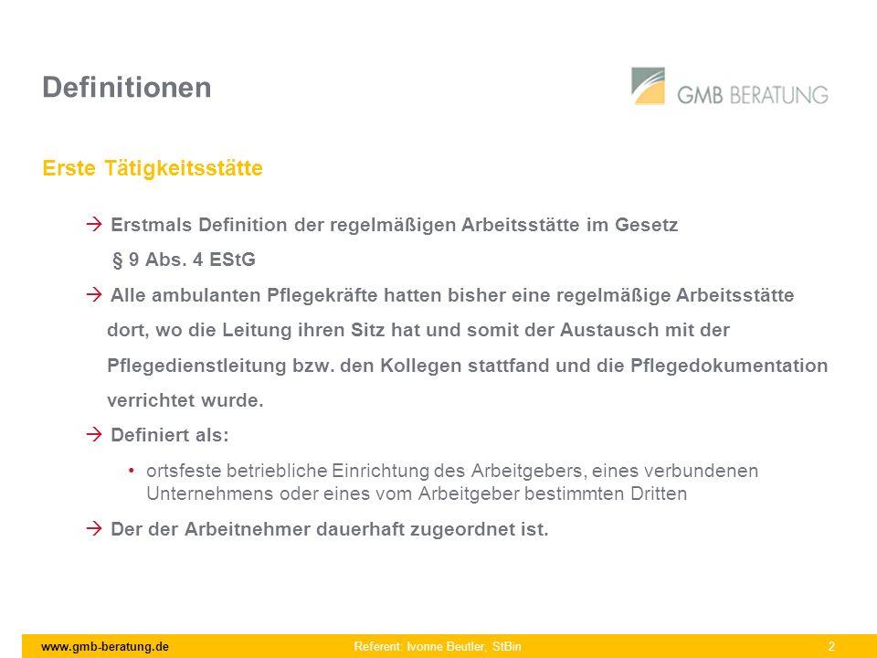 www.gmb-beratung.de Referent: Ivonne Beutler, StBin 2 Definitionen Erste Tätigkeitsstätte Erstmals Definition der regelmäßigen Arbeitsstätte im Gesetz