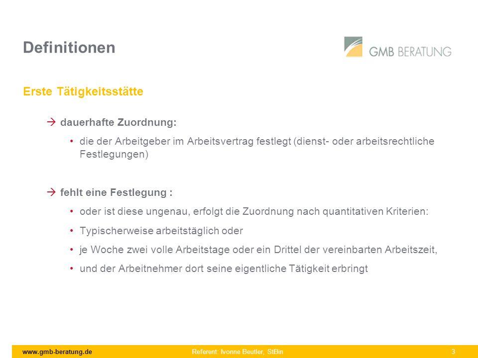 www.gmb-beratung.de Referent: Ivonne Beutler, StBin 3 Definitionen Erste Tätigkeitsstätte dauerhafte Zuordnung: die der Arbeitgeber im Arbeitsvertrag