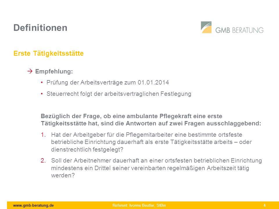 www.gmb-beratung.de Referent: Ivonne Beutler, StBin 4 Definitionen Erste Tätigkeitsstätte Empfehlung: Prüfung der Arbeitsverträge zum 01.01.2014 Steue