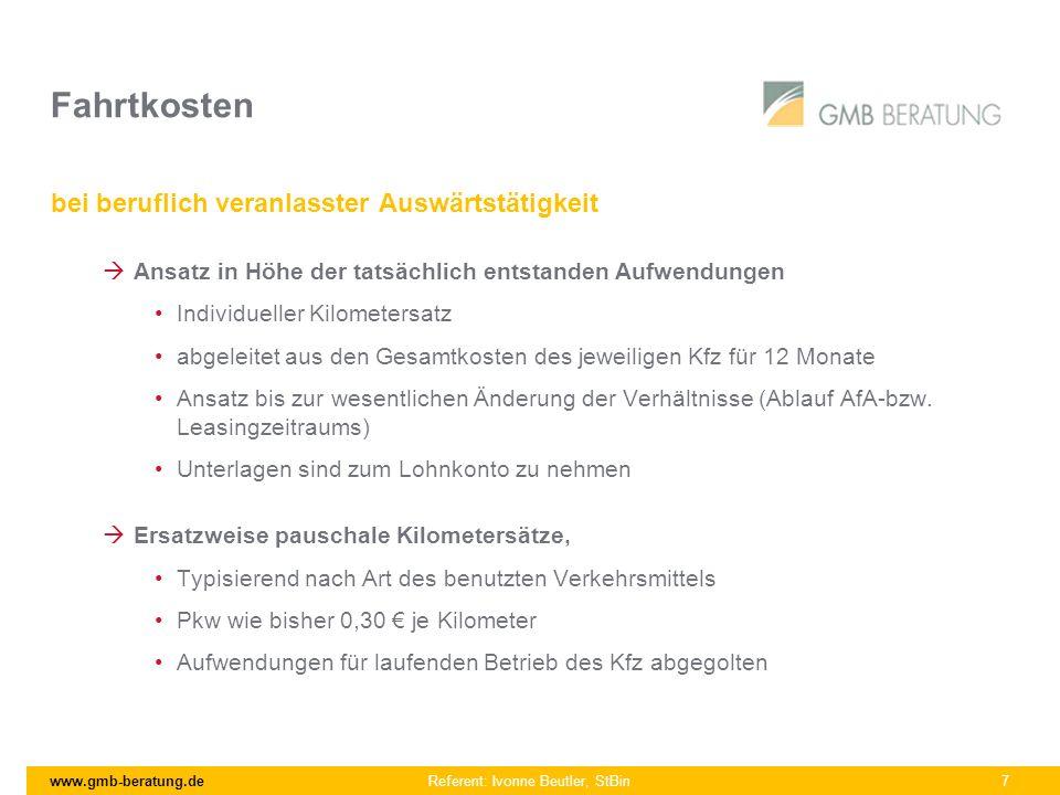 www.gmb-beratung.de Referent: Ivonne Beutler, StBin 7 Fahrtkosten bei beruflich veranlasster Auswärtstätigkeit Ansatz in Höhe der tatsächlich entstand