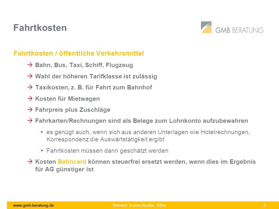 www.gmb-beratung.de Referent: Ivonne Beutler, StBin 8 Fahrtkosten Fahrtkosten / öffentliche Verkehrsmittel Bahn, Bus, Taxi, Schiff, Flugzeug Wahl der
