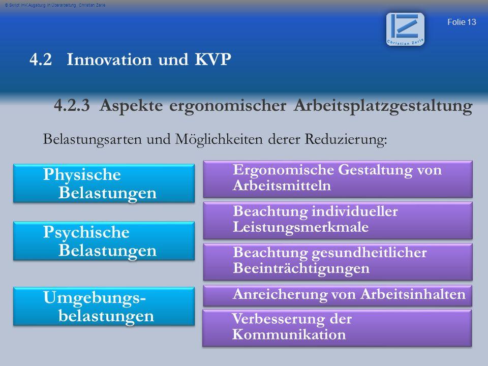 Folie 13 © Skript IHK Augsburg in Überarbeitung Christian Zerle Physische Belastungen 4.2 Innovation und KVP 4.2.3 Aspekte ergonomischer Arbeitsplatzg