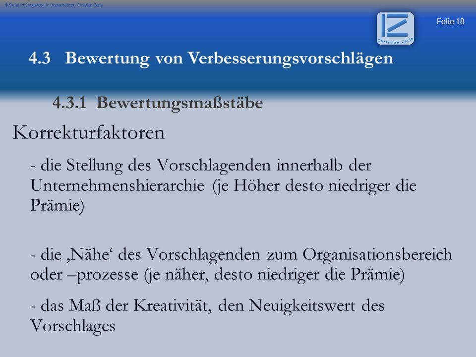 Folie 18 © Skript IHK Augsburg in Überarbeitung Christian Zerle Korrekturfaktoren - die Stellung des Vorschlagenden innerhalb der Unternehmenshierarch