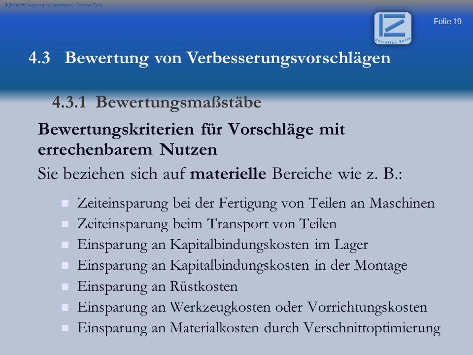 Folie 19 © Skript IHK Augsburg in Überarbeitung Christian Zerle Bewertungskriterien für Vorschläge mit errechenbarem Nutzen Sie beziehen sich auf mate