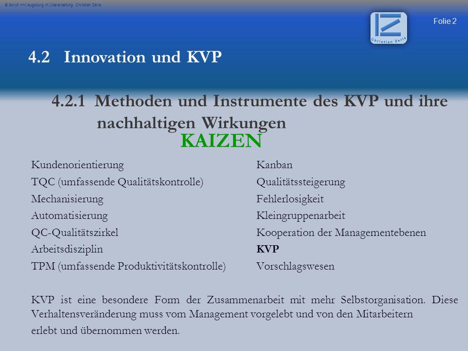 Folie 2 © Skript IHK Augsburg in Überarbeitung Christian Zerle KAIZEN Kundenorientierung Kanban TQC (umfassende Qualitätskontrolle) Qualitätssteigerun